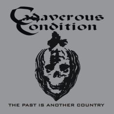 CADAVEROUS CONDITION - THE PAST IS ANOTHER COUNTRY